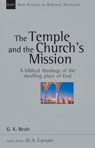 The Temple and the Church's Mission: A Biblical Theology of the Dwelling Place of God