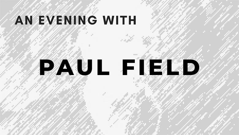 An Evening with Paul Field