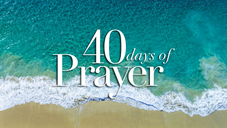 40 Days of Prayer Series - Launches March 2020