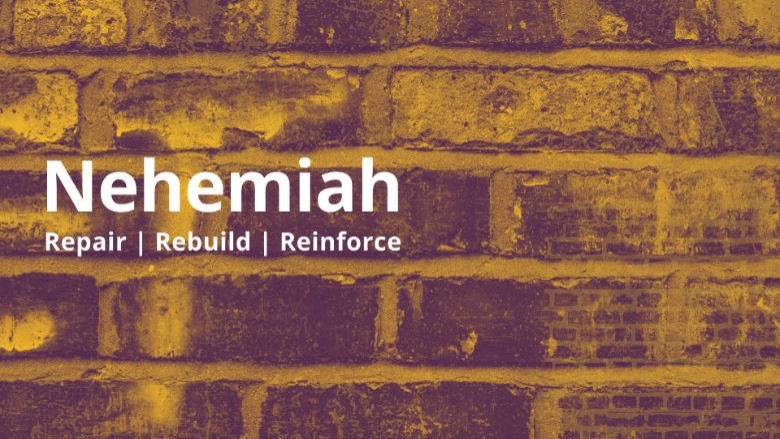 Nehemiah - Repair, Rebuild, Reinforce