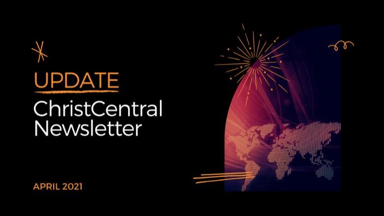 ChristCentral Newsletter - April 2021