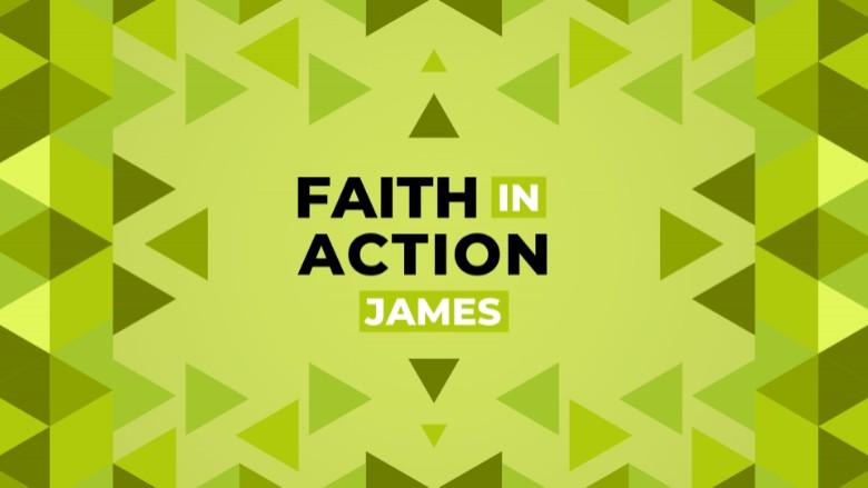 James - Faith In Action - Sermon Series
